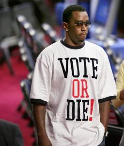 Diddy say vote or die.